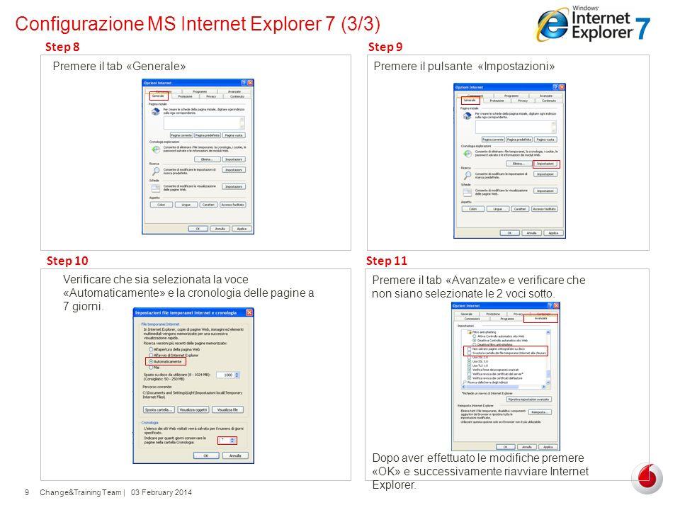 Change&Training Team | 03 February 20149 Configurazione MS Internet Explorer 7 (3/3) Premere il pulsante «Impostazioni» Step 9 Verificare che sia sele