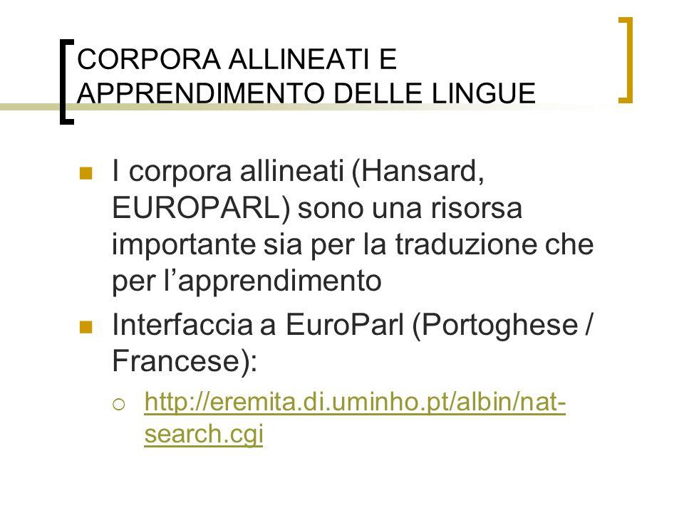CORPORA ALLINEATI E APPRENDIMENTO DELLE LINGUE I corpora allineati (Hansard, EUROPARL) sono una risorsa importante sia per la traduzione che per lappr