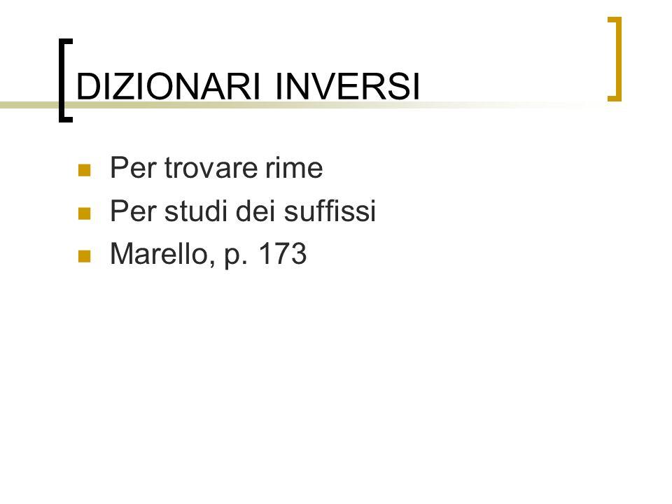 DIZIONARI INVERSI Per trovare rime Per studi dei suffissi Marello, p. 173