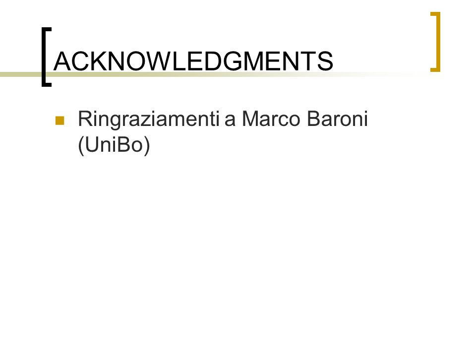 ACKNOWLEDGMENTS Ringraziamenti a Marco Baroni (UniBo)