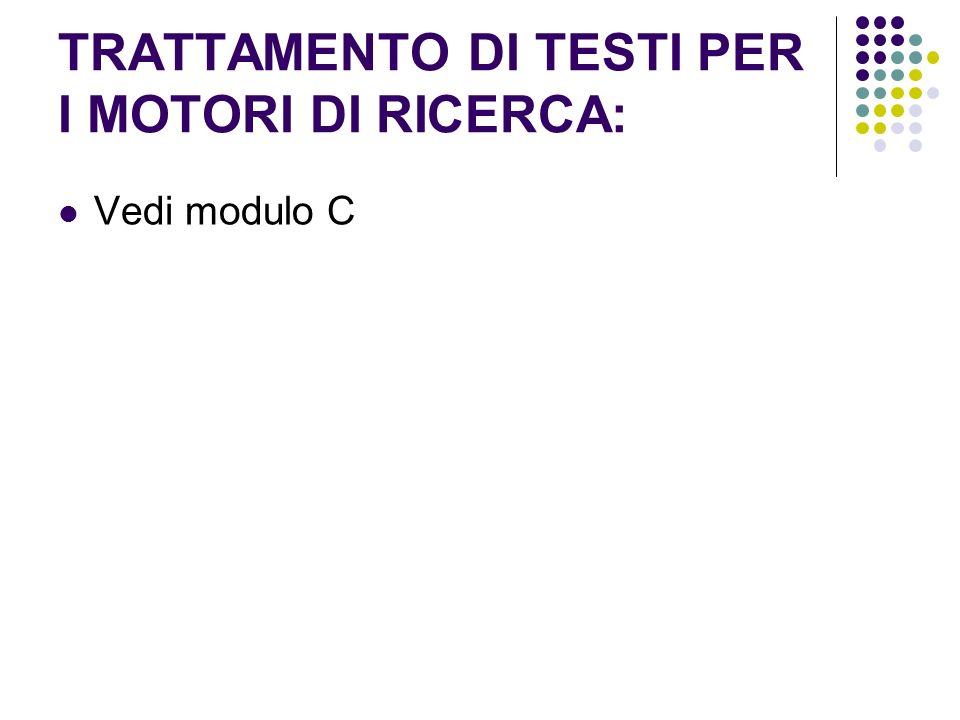 TRATTAMENTO DI TESTI PER I MOTORI DI RICERCA: Vedi modulo C