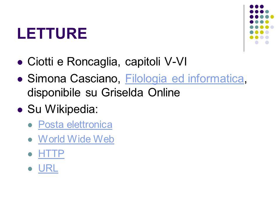 LETTURE Ciotti e Roncaglia, capitoli V-VI Simona Casciano, Filologia ed informatica, disponibile su Griselda OnlineFilologia ed informatica Su Wikiped