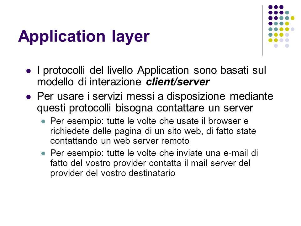 Application layer I protocolli del livello Application sono basati sul modello di interazione client/server Per usare i servizi messi a disposizione m