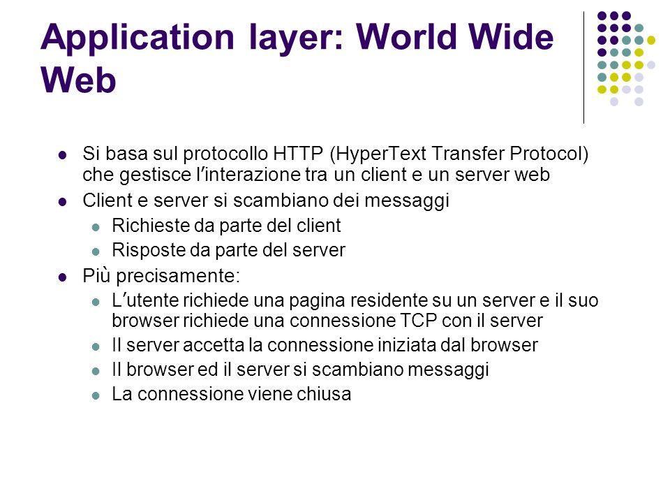 Application layer: World Wide Web Si basa sul protocollo HTTP (HyperText Transfer Protocol) che gestisce l interazione tra un client e un server web C