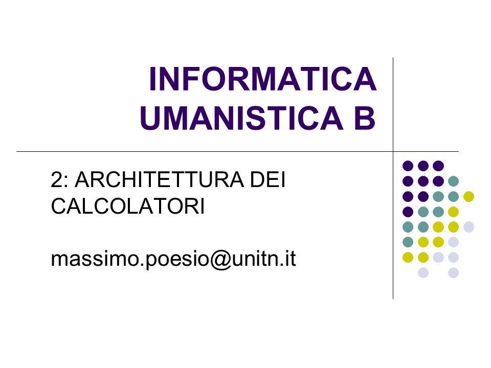 INFORMATICA UMANISTICA B 2: ARCHITETTURA DEI CALCOLATORI massimo.poesio@unitn.it
