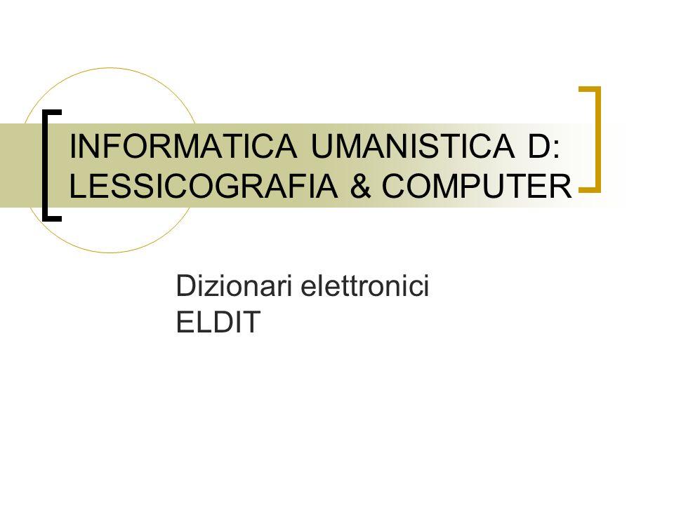 INFORMATICA UMANISTICA D: LESSICOGRAFIA & COMPUTER Dizionari elettronici ELDIT