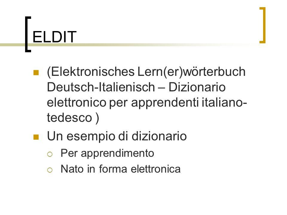 ELDIT (Elektronisches Lern(er)wörterbuch Deutsch-Italienisch – Dizionario elettronico per apprendenti italiano- tedesco ) Un esempio di dizionario Per