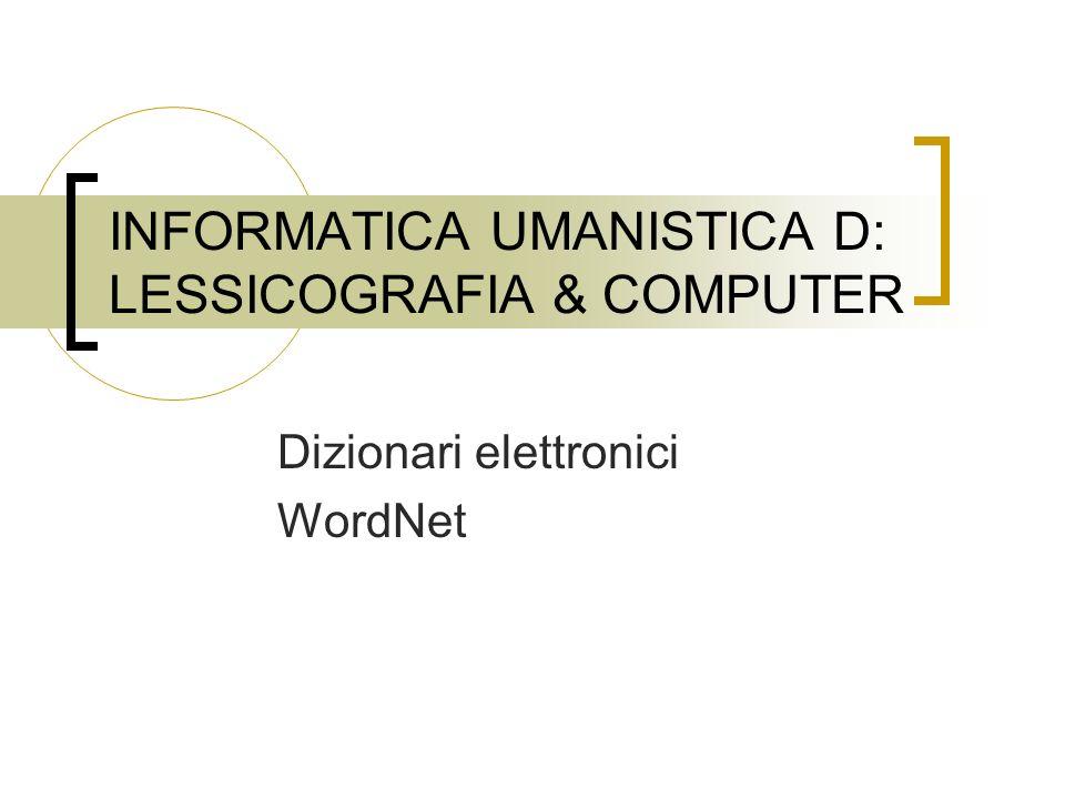 INFORMATICA UMANISTICA D: LESSICOGRAFIA & COMPUTER Dizionari elettronici WordNet