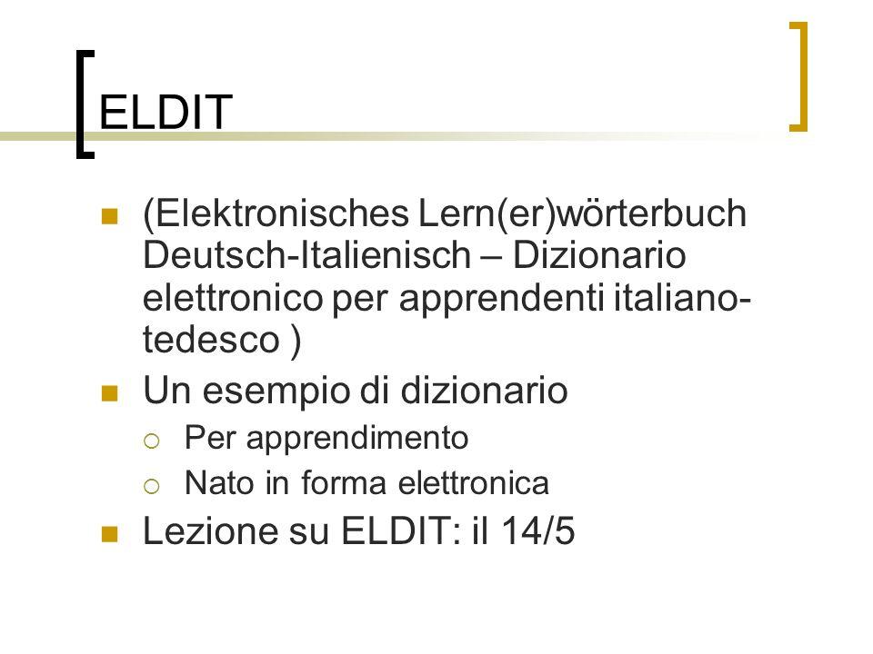 ELDIT (Elektronisches Lern(er)wörterbuch Deutsch-Italienisch – Dizionario elettronico per apprendenti italiano- tedesco ) Un esempio di dizionario Per apprendimento Nato in forma elettronica Lezione su ELDIT: il 14/5