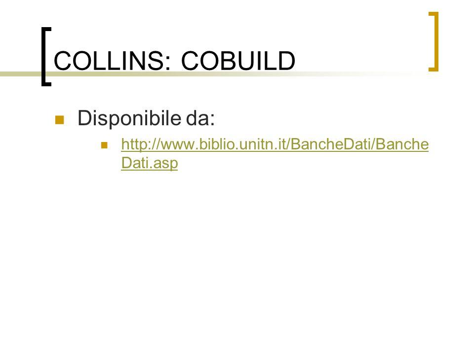 COLLINS: COBUILD Disponibile da: http://www.biblio.unitn.it/BancheDati/Banche Dati.asp http://www.biblio.unitn.it/BancheDati/Banche Dati.asp