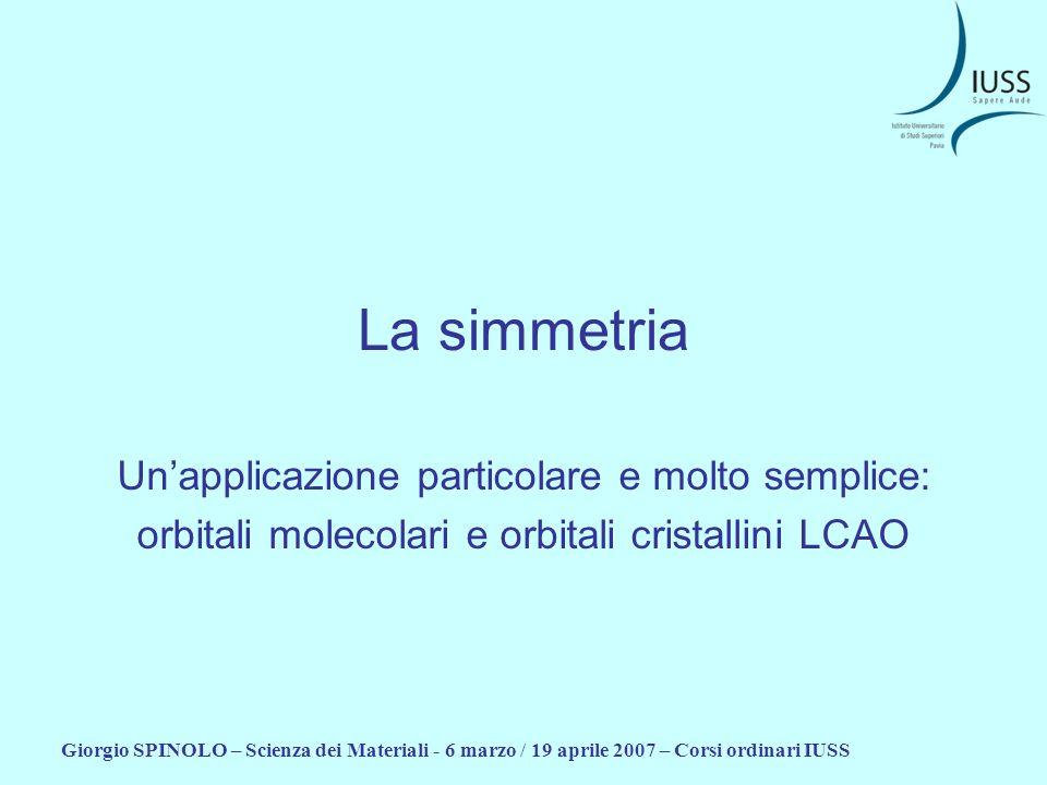 Giorgio SPINOLO – Scienza dei Materiali - 6 marzo / 19 aprile 2007 – Corsi ordinari IUSS La simmetria Unapplicazione particolare e molto semplice: orb