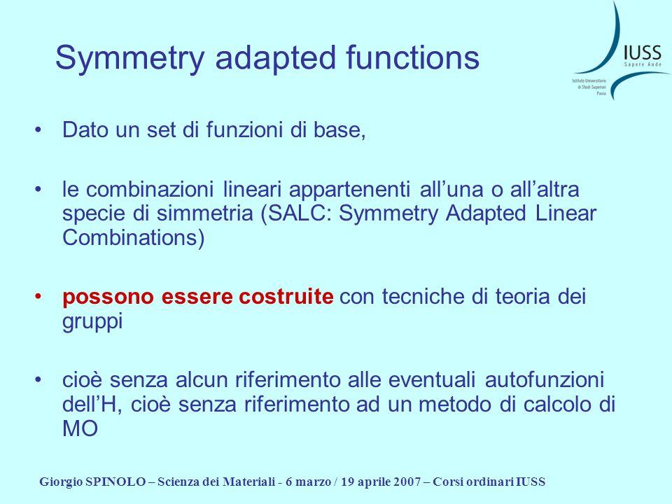 Giorgio SPINOLO – Scienza dei Materiali - 6 marzo / 19 aprile 2007 – Corsi ordinari IUSS Symmetry adapted functions Dato un set di funzioni di base, l