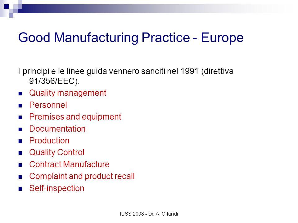IUSS 2008 - Dr. A. Orlandi Good Manufacturing Practice - Europe I principi e le linee guida vennero sanciti nel 1991 (direttiva 91/356/EEC). Quality m