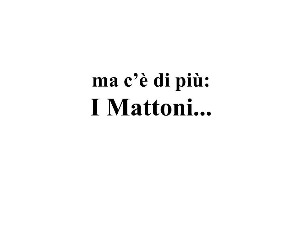 ma cè di più: I Mattoni...