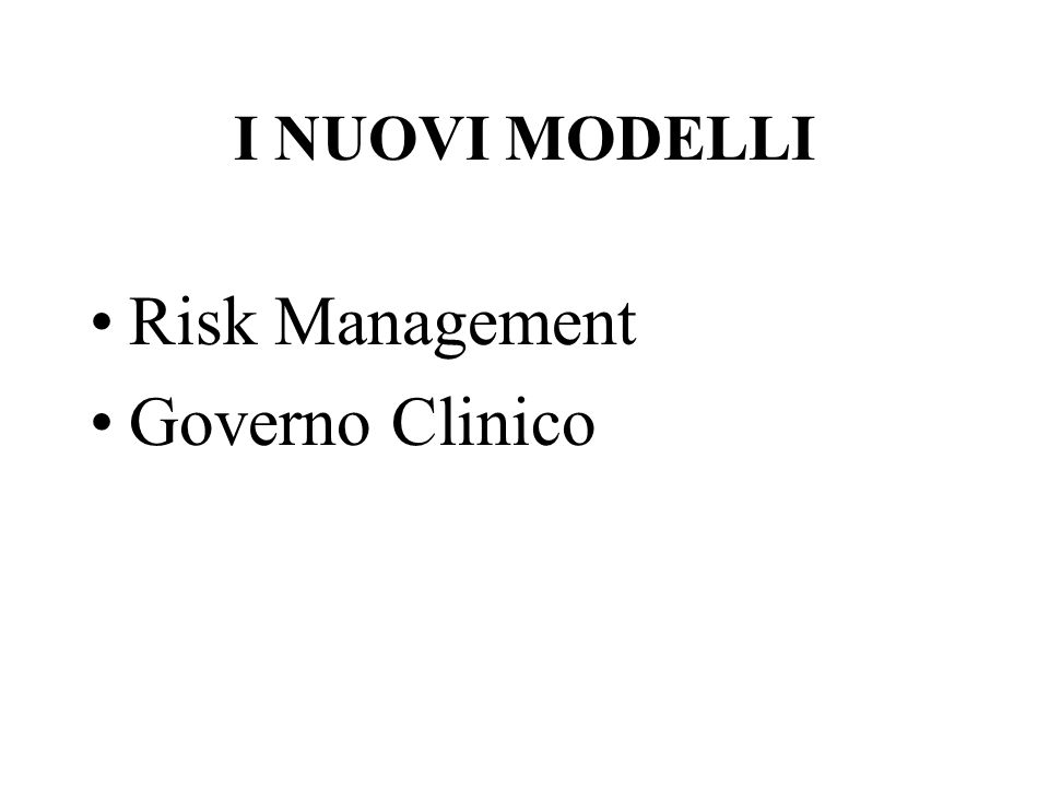 I NUOVI MODELLI Risk Management Governo Clinico