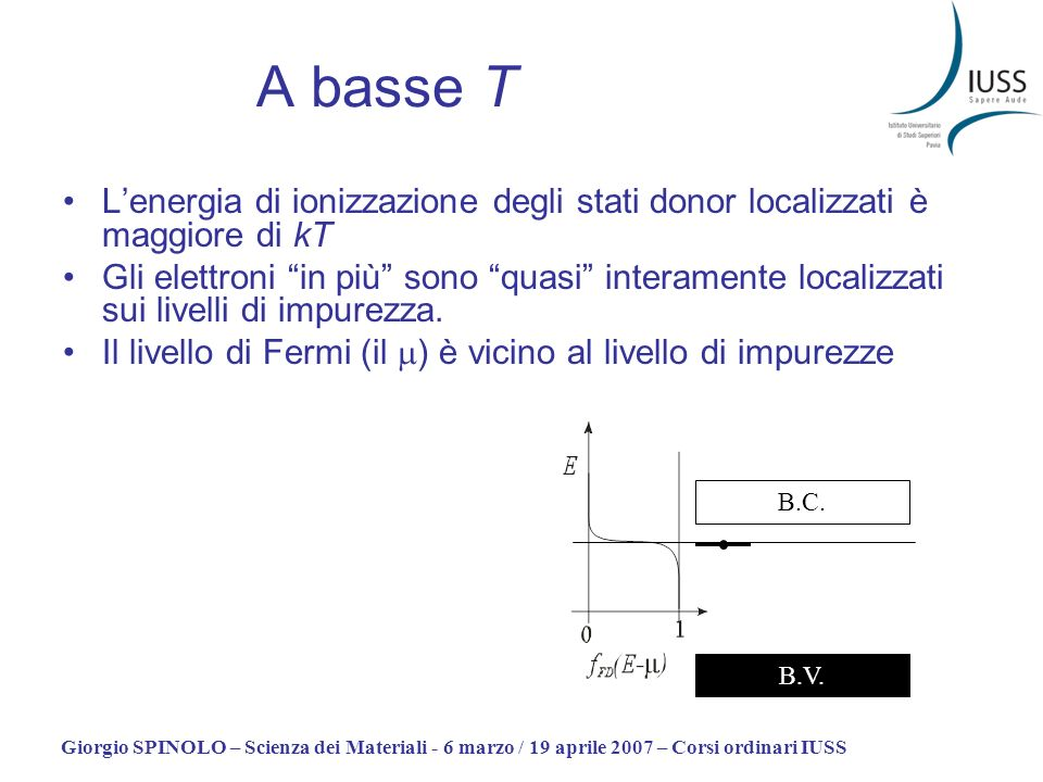 Giorgio SPINOLO – Scienza dei Materiali - 6 marzo / 19 aprile 2007 – Corsi ordinari IUSS A basse T La concentrazione di elettroni eccitati dai livelli donor alla BC è termicamente attivata (è la coda della MB).