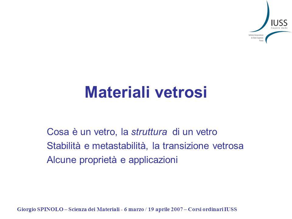 Giorgio SPINOLO – Scienza dei Materiali - 6 marzo / 19 aprile 2007 – Corsi ordinari IUSS Materiali vetrosi Cosa è un vetro, la struttura di un vetro S