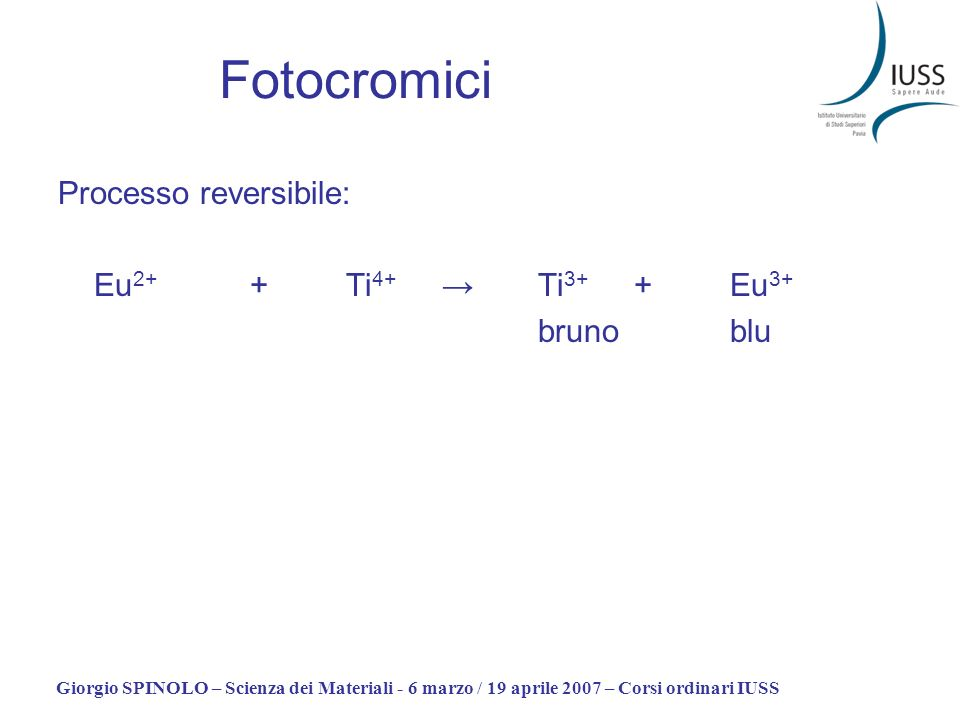 Giorgio SPINOLO – Scienza dei Materiali - 6 marzo / 19 aprile 2007 – Corsi ordinari IUSS Fotocromici Processo reversibile: Eu 2+ +Ti 4+Ti 3+ + Eu 3+ b