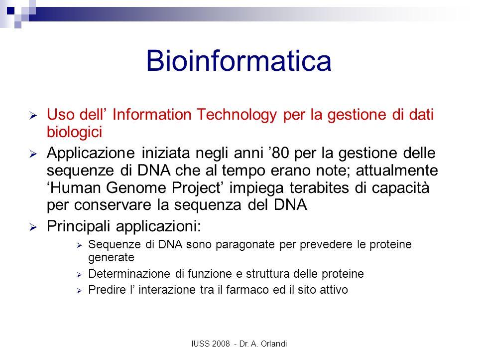 IUSS 2008 - Dr. A. Orlandi Bioinformatica Uso dell Information Technology per la gestione di dati biologici Applicazione iniziata negli anni 80 per la