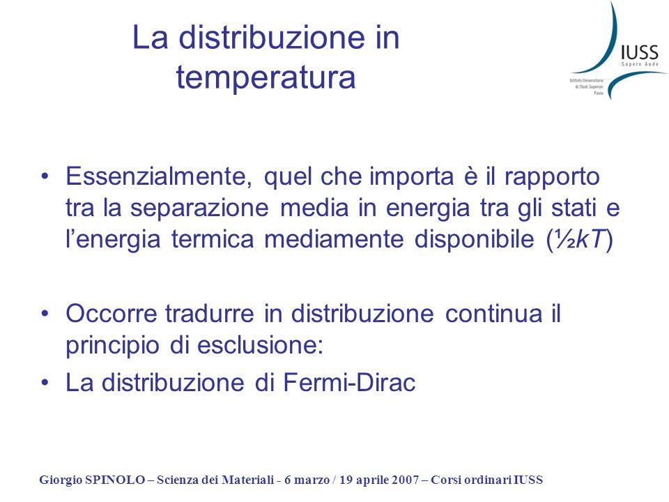 Giorgio SPINOLO – Scienza dei Materiali - 6 marzo / 19 aprile 2007 – Corsi ordinari IUSS La distribuzione in temperatura Essenzialmente, quel che impo