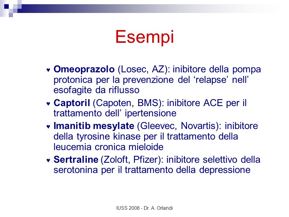 IUSS 2008 - Dr. A. Orlandi Esempi Omeoprazolo (Losec, AZ): inibitore della pompa protonica per la prevenzione del relapse nell esofagite da riflusso C