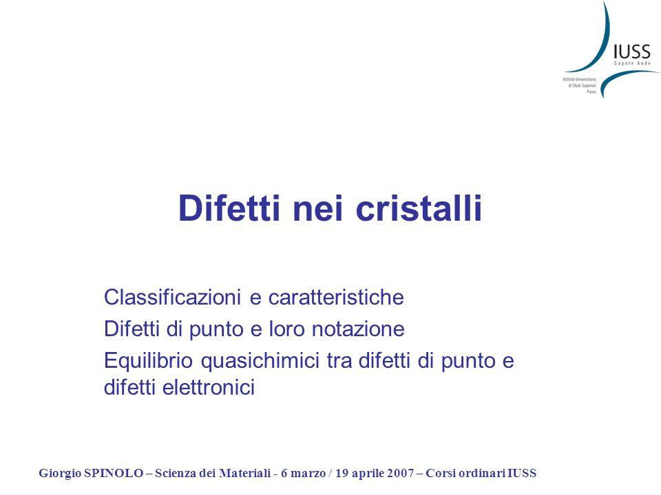 Giorgio SPINOLO – Scienza dei Materiali - 6 marzo / 19 aprile 2007 – Corsi ordinari IUSS Difetti nei cristalli Classificazioni e caratteristiche Difet