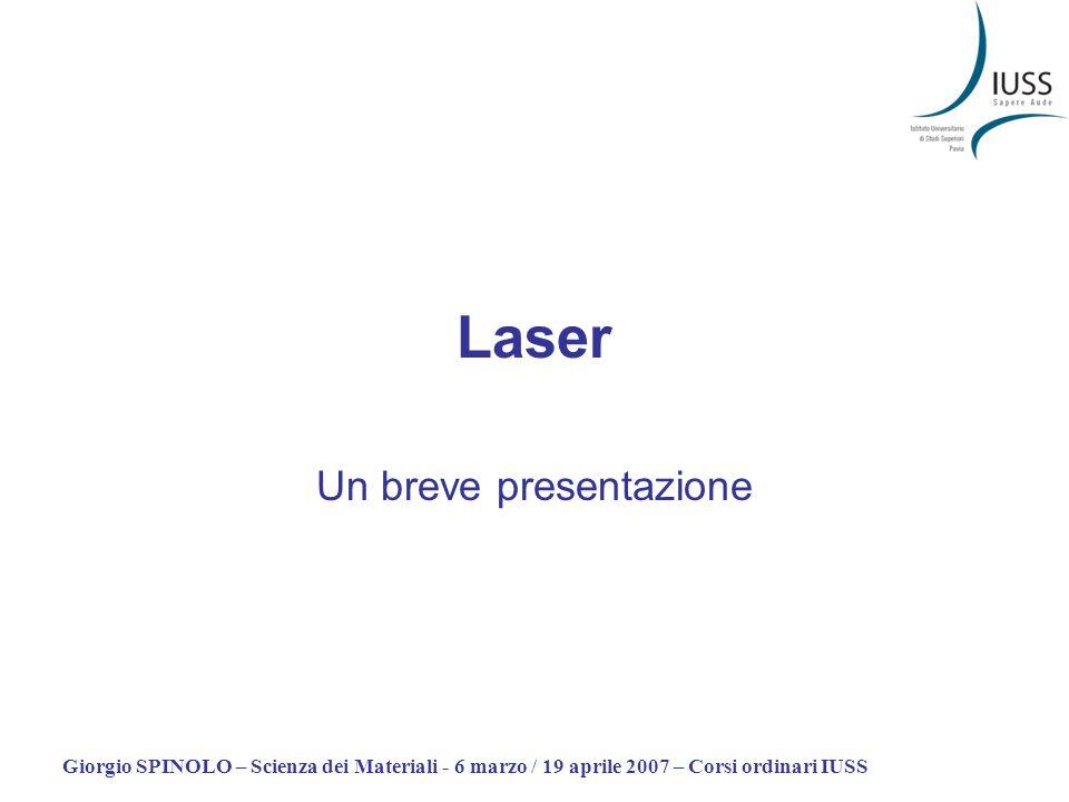 Giorgio SPINOLO – Scienza dei Materiali - 6 marzo / 19 aprile 2007 – Corsi ordinari IUSS Sistema laserante a tre livelli 3 2 1 lento veloce pompa Transizione laserante