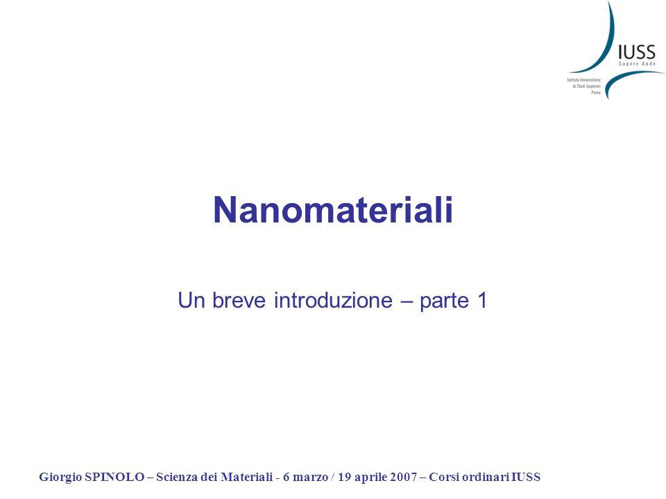 Giorgio SPINOLO – Scienza dei Materiali - 6 marzo / 19 aprile 2007 – Corsi ordinari IUSS Nanomateriali Un breve introduzione – parte 1
