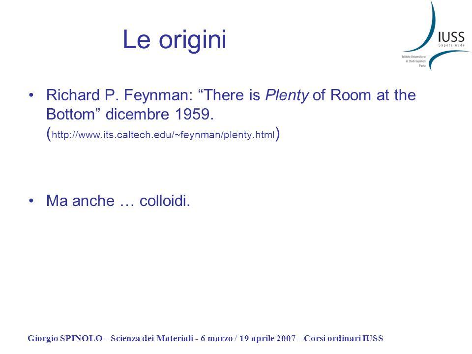 Giorgio SPINOLO – Scienza dei Materiali - 6 marzo / 19 aprile 2007 – Corsi ordinari IUSS Le origini Richard P. Feynman: There is Plenty of Room at the
