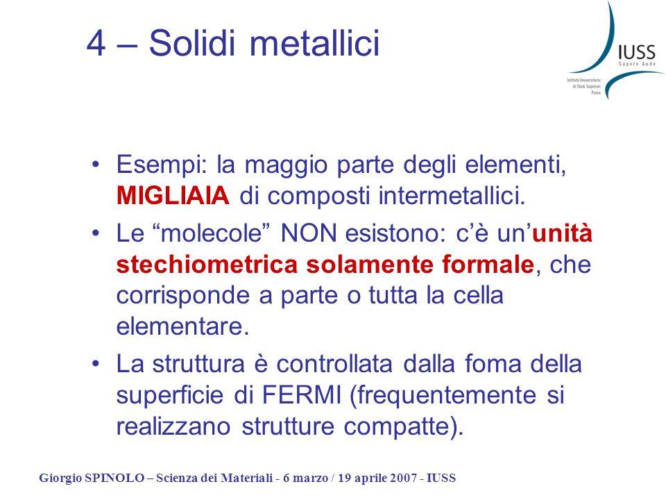 Giorgio SPINOLO – Scienza dei Materiali - 6 marzo / 19 aprile 2007 - IUSS Esempi: la maggio parte degli elementi, MIGLIAIA di composti intermetallici.