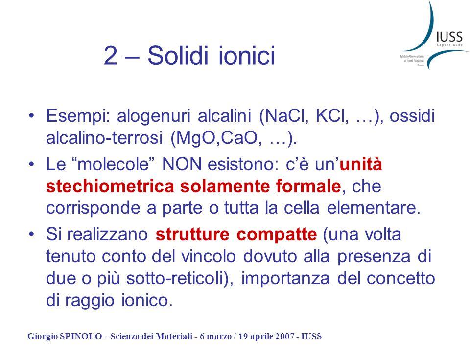 Giorgio SPINOLO – Scienza dei Materiali - 6 marzo / 19 aprile 2007 - IUSS Esempi: alogenuri alcalini (NaCl, KCl, …), ossidi alcalino-terrosi (MgO,CaO,