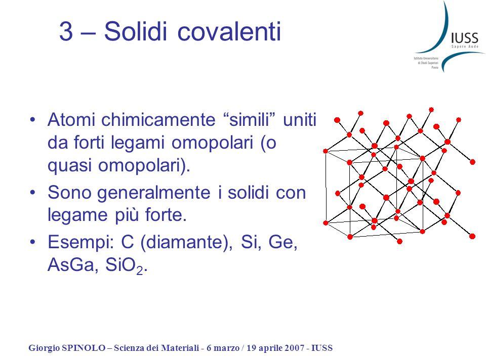Giorgio SPINOLO – Scienza dei Materiali - 6 marzo / 19 aprile 2007 - IUSS 3 – Solidi covalenti Atomi chimicamente simili uniti da forti legami omopola