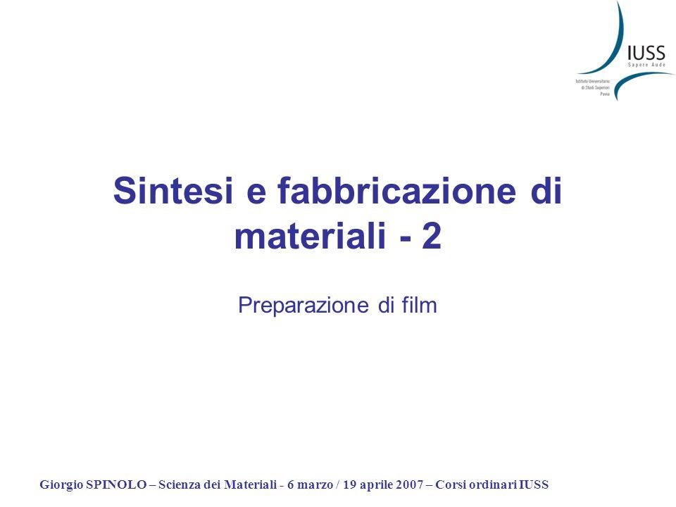 Giorgio SPINOLO – Scienza dei Materiali - 6 marzo / 19 aprile 2007 – Corsi ordinari IUSS Sintesi e fabbricazione di materiali - 2 Preparazione di film