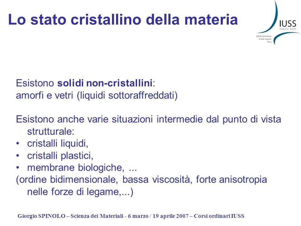 Giorgio SPINOLO – Scienza dei Materiali - 6 marzo / 19 aprile 2007 – Corsi ordinari IUSS Lo stato cristallino della materia Esistono solidi non-crista