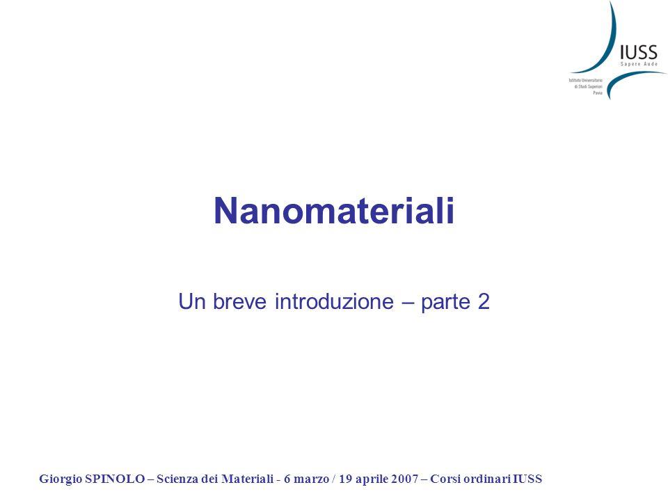 Giorgio SPINOLO – Scienza dei Materiali - 6 marzo / 19 aprile 2007 – Corsi ordinari IUSS Nanomateriali Un breve introduzione – parte 2