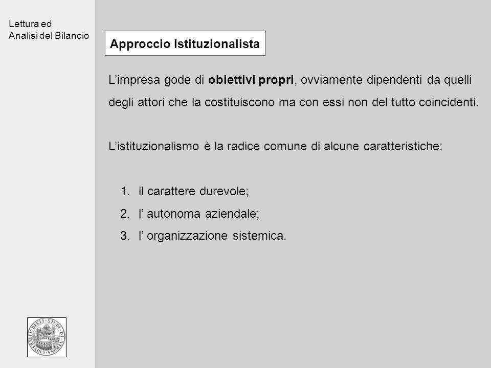 Lettura ed Analisi del Bilancio Approccio Istituzionalista Limpresa gode di obiettivi propri, ovviamente dipendenti da quelli degli attori che la cost