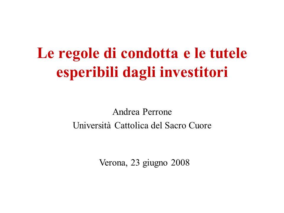 Le regole di condotta e le tutele esperibili dagli investitori Andrea Perrone Università Cattolica del Sacro Cuore Verona, 23 giugno 2008