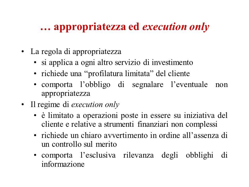 … appropriatezza ed execution only La regola di appropriatezza si applica a ogni altro servizio di investimento richiede una profilatura limitata del