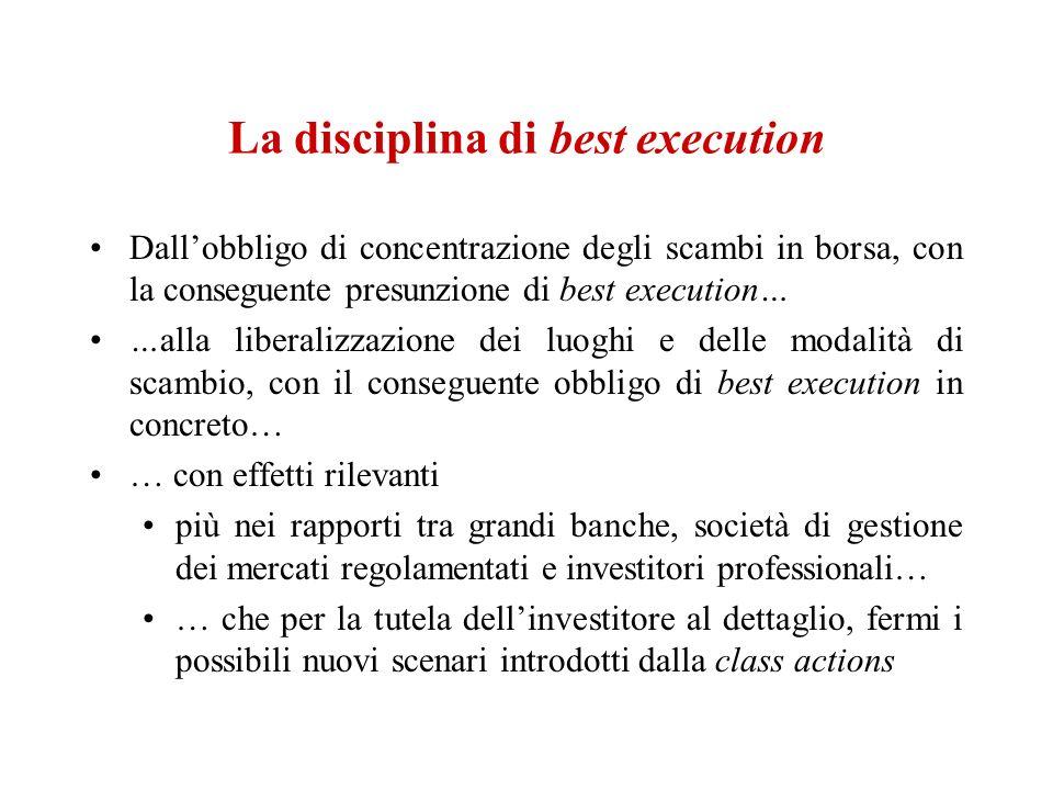 La disciplina di best execution Dallobbligo di concentrazione degli scambi in borsa, con la conseguente presunzione di best execution… …alla liberaliz