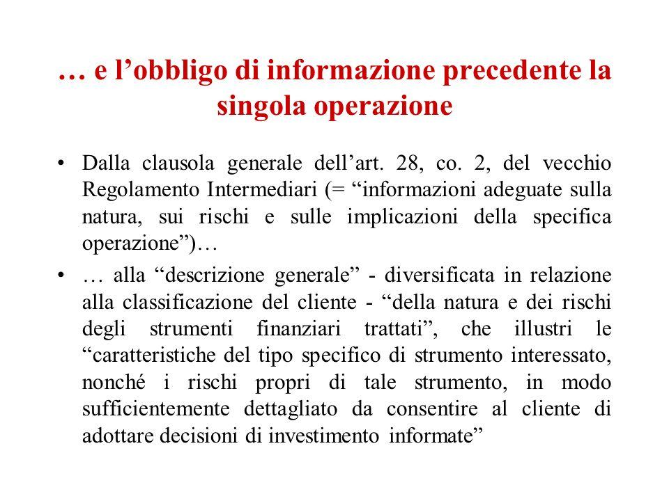 … e lobbligo di informazione precedente la singola operazione Dalla clausola generale dellart. 28, co. 2, del vecchio Regolamento Intermediari (= info