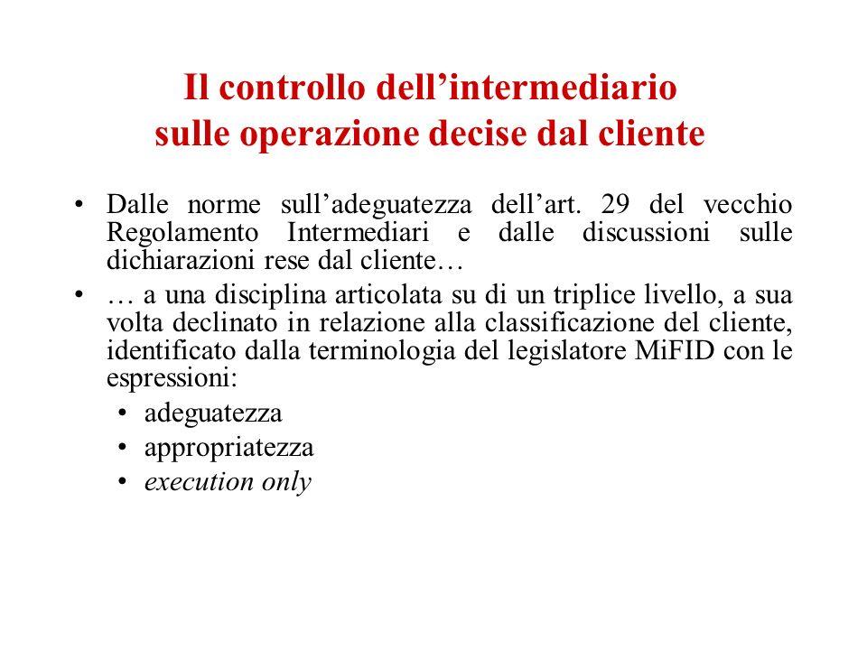 Il controllo dellintermediario sulle operazione decise dal cliente Dalle norme sulladeguatezza dellart. 29 del vecchio Regolamento Intermediari e dall