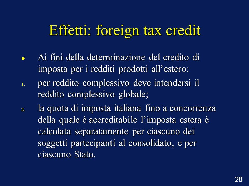 28 Effetti: foreign tax credit Ai fini della determinazione del credito di imposta per i redditi prodotti allestero: Ai fini della determinazione del