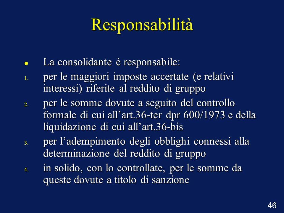 46 Responsabilità La consolidante è responsabile: La consolidante è responsabile: 1. per le maggiori imposte accertate (e relativi interessi) riferite