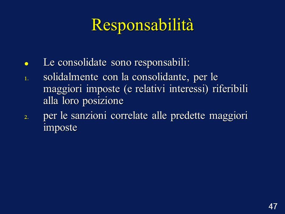 47 Responsabilità Le consolidate sono responsabili: Le consolidate sono responsabili: 1. solidalmente con la consolidante, per le maggiori imposte (e