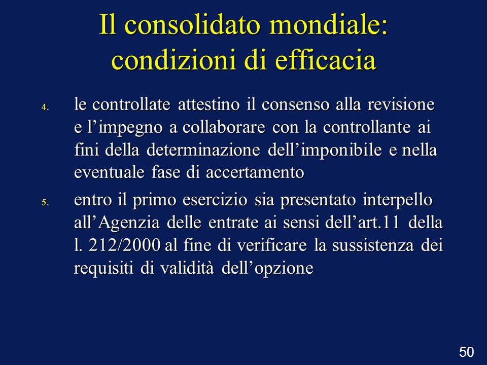50 Il consolidato mondiale: condizioni di efficacia 4. le controllate attestino il consenso alla revisione e limpegno a collaborare con la controllant