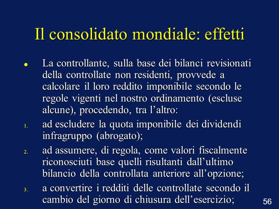 56 Il consolidato mondiale: effetti La controllante, sulla base dei bilanci revisionati della controllate non residenti, provvede a calcolare il loro