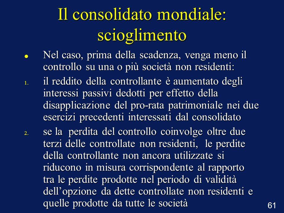 61 Il consolidato mondiale: scioglimento Nel caso, prima della scadenza, venga meno il controllo su una o più società non residenti: Nel caso, prima d