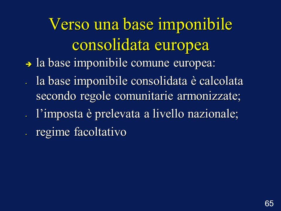65 Verso una base imponibile consolidata europea è la base imponibile comune europea: la base imponibile consolidata è calcolata secondo regole comuni