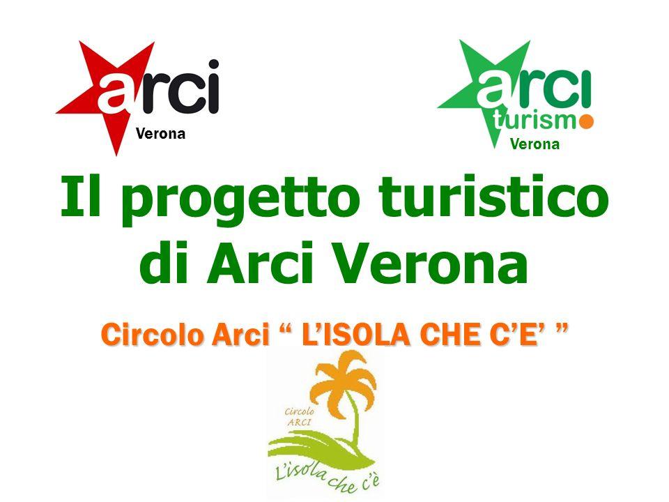 Il progetto turistico di Arci Verona Verona Circolo Arci LISOLA CHE CE Circolo Arci LISOLA CHE CE