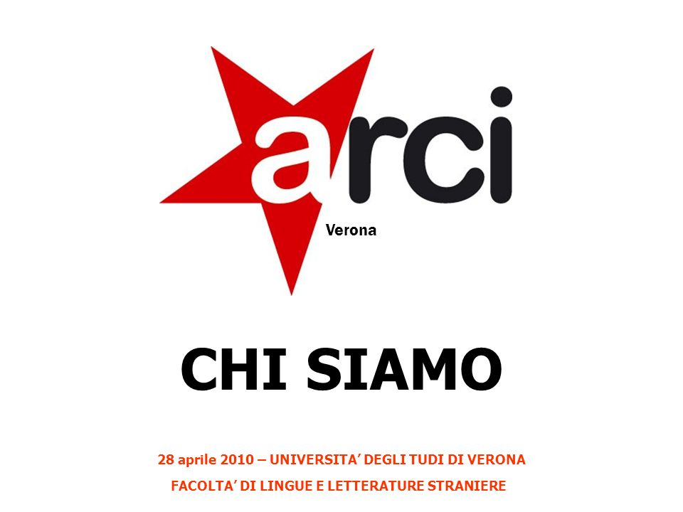 CHI SIAMO 28 aprile 2010 – UNIVERSITA DEGLI TUDI DI VERONA FACOLTA DI LINGUE E LETTERATURE STRANIERE Verona